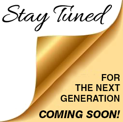 Stay Tuned, Next Generation Coming Soon!