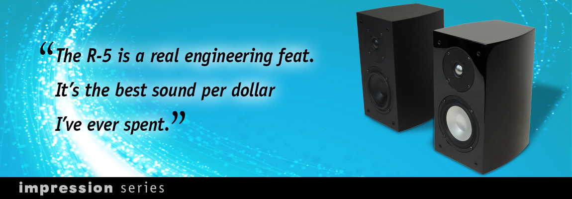 The R-5 bookshelf speakers are a real engineering feat. It's the best sound per dollar I've ever spent.